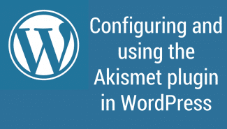 WordPress: Configuring and using the Akismet plugin