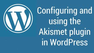 WordPress: Configuring and using the Akismet plugin