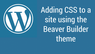WordPress: Adding CSS to a site using the Beaver Builder theme