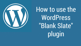 "WordPress: How to use the ""Blank Slate"" plugin"
