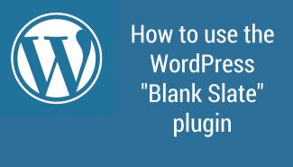 "WordPress: How to use the ""Blank Slate"" plugin"