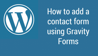 WordPress: How to create a contact form using Gravity Forms