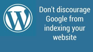 WordPress: Don't discourage search engines from indexing your website