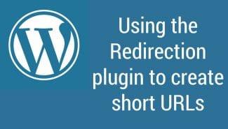 WordPress: Using the redirection plugin to create short URLs on your WordPress site